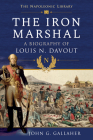 The Iron Marshal: A Biography of Louis N. Davout Cover Image