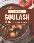 50 Homemade Goulash Recipes: A Goulash Cookbook for All Generation Cover Image