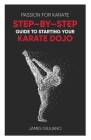 Passion for Karate: Step By Step Guide to Starting your Karate Dojo Cover Image