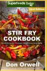 Stir Fry Cookbook: Over 250 Quick & Easy Gluten Free Low Cholesterol Whole Foods Recipes Full of Antioxidants & Phytochemicals Cover Image