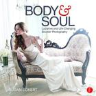 Body and Soul: Lucrative and Life-Changing Boudoir Photography Cover Image