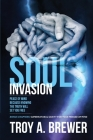 Soul Invasion: Peace of mind because knowing the truth will set you free Cover Image