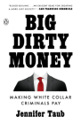 Big Dirty Money: Making White Collar Criminals Pay Cover Image