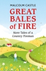 Great Bales of Fire: More Tales of a Country Fireman Cover Image