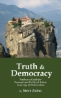 Truth & Democracy: Truth As A Guide For Personal And Political Action In An Age Of Polarization Cover Image