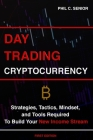Day Trading Cryptocurrency: Strategies, Tactics, Mindset, and Tools Required To Build Your New Income Stream Cover Image