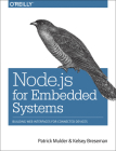 Node.JS for Embedded Systems: Using Web Technologies to Build Connected Devices Cover Image