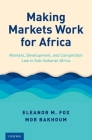 Making Markets Work for Africa: Markets, Development, and Competition Law in Sub-Saharan Africa Cover Image