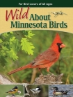Wild about Minnesota Birds: For Bird Lovers of All Ages Cover Image