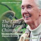 The Lady Who Loved Chimpanzees - The Jane Goodall Story: Biography 4th Grade Children's Women Biographies Cover Image