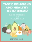 Tasty, Delicious and Healthy Keto Bread: Bake for Your Friends and Family This Year! Cover Image