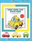 Cars, Cars and More Cars: Fun And Easy COLORING ACTIVITY BOOK Ages 4 & Up Cover Image