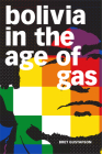 Bolivia in the Age of Gas Cover Image