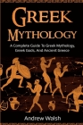 Greek Mythology: A Complete Guide to Greek Mythology, Greek Gods, and Ancient Greece Cover Image