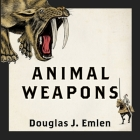 Animal Weapons Lib/E: The Evolution of Battle Cover Image