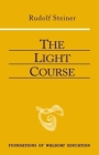 The Light Course: First Course in Natural Science: Light, Color, Sound--Mass, Electricity, Magnetism (Foundations of Waldorf Education #22) Cover Image
