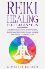 Reiki Healing for Beginners: The Definitive Step-By-Step Meditation Guide to Improve Your Health, Energy and Increase Positve Vibrations to Find Ba Cover Image