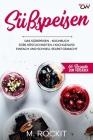 Süßspeisen, Das Süßspeisen Kochbuch.: Hochgenuss einfach und schnell selbst gemacht . Cover Image