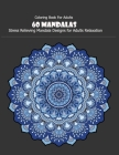 Coloring Book For Adults: 60 Mandalas: 60 Mandalas: Stress Relieving Mandala Designs for Adults Relaxation Cover Image