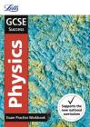 Letts GCSE Revision Success - New 2016 Curriculum – GCSE Physics: Exam Practice Workbook, with Practice Test Paper Cover Image