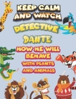 keep calm and watch detective Dante how he will behave with plant and animals: A Gorgeous Coloring and Guessing Game Book for Dante /gift for Dante, t Cover Image