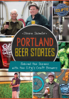 Portland Beer Stories: Behind the Scenes with the City's Craft Brewers (American Palate) Cover Image
