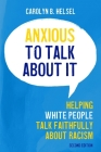 Anxious to Talk about It: Helping White People Talk Faithfully about Racism Cover Image