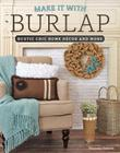 Make It with Burlap: Rustic Chic Home Decor and More Cover Image
