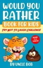 Would You Rather Book for Kids - Try Not to Laugh Challenge: 200 All-Time Favorite