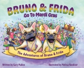 The Adventures of Bruno and Frida - The French Bulldogs - Bruno and Frida Go to Mardi Gras: Bruno and Frida Go to Mardi Gras Cover Image