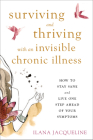 Surviving and Thriving with an Invisible Chronic Illness: How to Stay Sane and Live One Step Ahead of Your Symptoms Cover Image