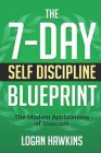 The 7-Day Self Discipline Blueprint: The Modern Applications of Stoicism Cover Image