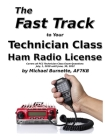 The Fast Track to Your Technician Class Ham Radio License: Covers all FCC Technician Class Exam Questions July 1, 2018 until June 30, 2022 Cover Image
