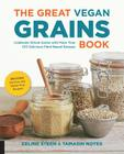 The Great Vegan Grains Book: Celebrate Whole Grains with More than 100 Delicious Plant-Based Recipes * Includes Soy-Free and Gluten-Free Recipes! (The Great Vegan Book) Cover Image