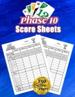 Phase 10 Cards Score Sheets: 130 Large Score Pads for Scorekeeping - Phase 10 Score Cards - Phase 10 Score Pads with Size 8.5 x 11 inches Cover Image