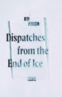 Dispatches from the End of Ice: Essays Cover Image