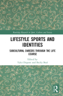 Lifestyle Sports and Identities: Subcultural Careers Through the Life Course (Routledge Research in Sport) Cover Image