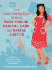 The Auntie Sewing Squad Guide to Mask Making, Radical Care, and Racial Justice Cover Image