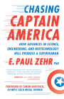 Chasing Captain America: How Advances in Science, Engineering, and Biotechnology Will Produce a Superhuman Cover Image