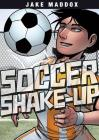 Soccer Shake-Up (Jake Maddox Sports Stories) Cover Image