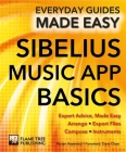 Sibelius Music App Basics: Expert Advice, Made Easy (Everyday Guides Made Easy) Cover Image