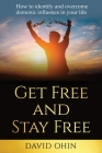Get Free and Stay Free: A practical guide to identify, deliver and stay free from demonic spirits Cover Image