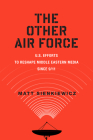 The Other Air Force: U.S. Efforts to Reshape Middle Eastern Media Since 9/11 (War Culture) Cover Image