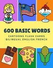 600 Basic Words Cartoons Flash Cards Bilingual English French: Easy learning baby first book with card games like ABC alphabet Numbers Animals to prac Cover Image