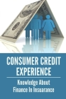 Consumer Credit Experience: Knowledge About Finance In Insuarance: Direction To Save Money On Insurance Premiums Cover Image