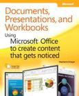 Documents, Presentations, and Workbooks: Using Microsoft Office to Create Content That Gets Noticed Cover Image