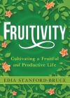 Fruitivity: Cultivating a Fruitful and Productive Life Cover Image