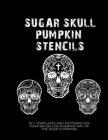 Sugar Skull Pumpkin Stencils: 50 Templates and Patterns for your Dia de Los Muertos Day of the Dead Pumpkins Cover Image