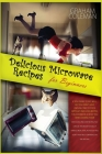 Delicious Microwave Recipes for Beginners: If You Desire to Eat Well, But You Don't Have Enough Time to Cook Difficilt and Long Recipes, This Cookbook Cover Image