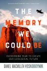 The Memory We Could Be: Overcoming Fear to Create Our Ecological Future Cover Image